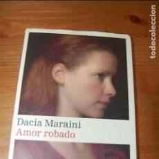 Libros de segunda mano: AMOR ROBADO. DACIA MARAINI. EDITORIAL GALAXIA GUTENBERG. Lote 107266163