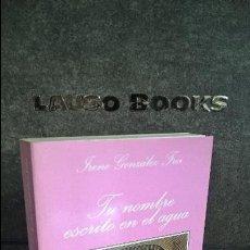 Libros de segunda mano: TU NOMBRE ESCRITO EN EL AGUA. IRENE GONZALEZ FREI. TUSQUETS 1ª EDICION 1995. . Lote 107590283