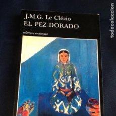 Libros de segunda mano: EL PEZ DORADO. JEAN MARIE GUSTAVE LE CLEZIO. Lote 107758095