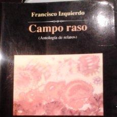 Libros de segunda mano: CAMPO RASO. AUTOR: FRANCISCO IZQUIERDO. Lote 108278603