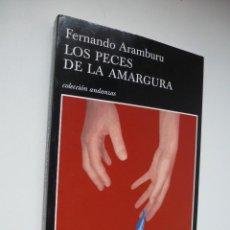 Libros de segunda mano: LOS PECES DE LA AMARGURA. FERNANDO ARAMBURU. TUSQUETS. MUY BUEN ESTADO. Lote 218348851