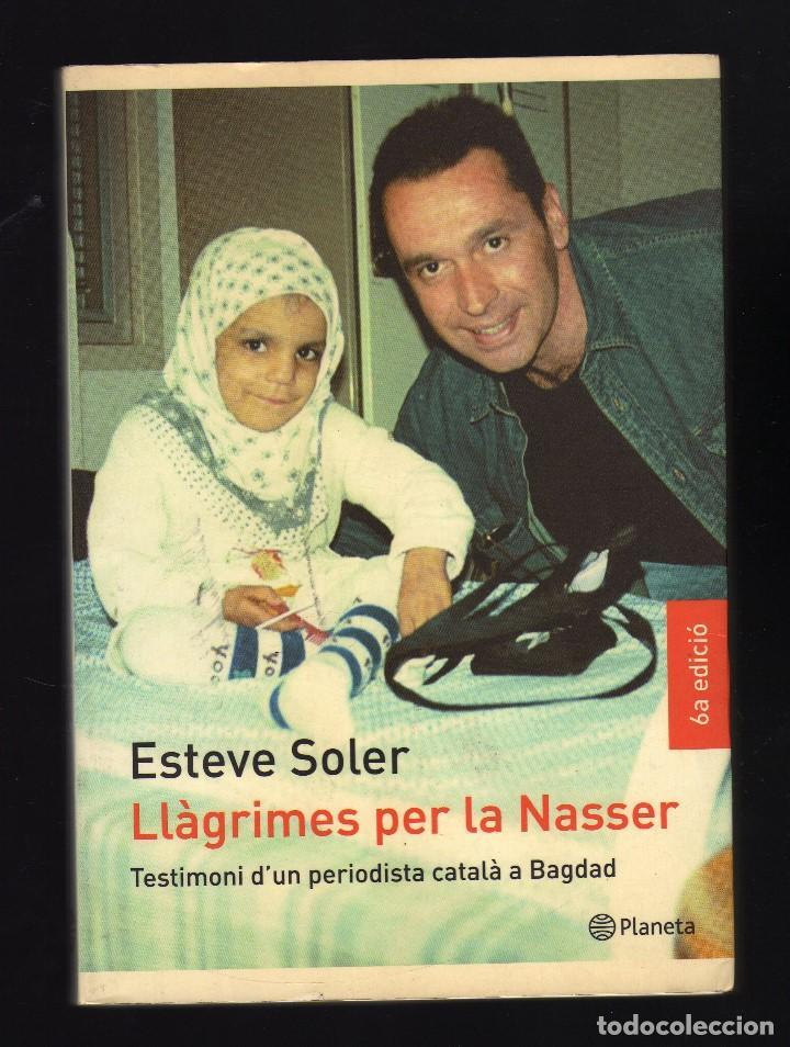 LLÀGRIMES PER LA NASSER POR ESTEVE SOLER · 5ª EDICIÓN: OCTUBRE DE 2003 · PESO: 250 GRAMOS (Libros de Segunda Mano (posteriores a 1936) - Literatura - Narrativa - Otros)