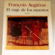 Libros de segunda mano: EL VIAJE DE LOS MUERTOS; FRANCOIS AUGIÉRAS - SEIX BARRAL, PRIMERA EDICIÓN 1993. Lote 109118475