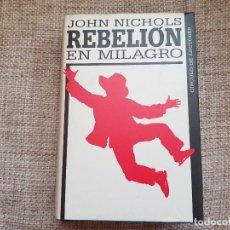 Libros de segunda mano: REBELIÓN EN MILAGRO JOHN NICHOLS. Lote 109141539