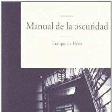Libros de segunda mano: MANUAL DE LA OSCURIDAD (2009) - ENRIQUE DE HERIZ - ISBN: 9788435010429. Lote 109184931