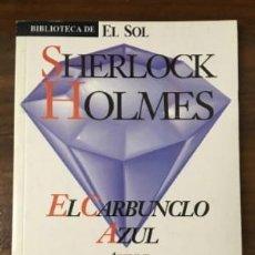 Libros de segunda mano: EL CARBUNCLO AZUL, S. HOLMES. CONAN DOYLE, ARTHUR. BIBLIOTECA DE EL SOL. Nº 102. A-BIBLIOSOL-102. Lote 109357183