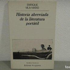 Libros de segunda mano: HISTORIA ABREVIADA DE LA LITERATURA PORTATIL POR ENRIQUE VILA-MATAS EDIT. ANAGRAMA. Lote 109598619