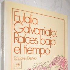 Libros de segunda mano: RAICES BAJO EL TIEMPO - EULALIA GALVARRIATO *. Lote 109875803