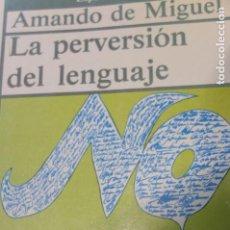 Libros de segunda mano: LA PERVESION DEL LENGUAJE -AMANDO DE MIGUEL . Lote 110098911