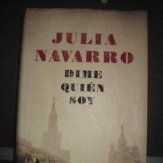 Libros de segunda mano: JULIA NAVARRO, DIME QUIEN SOY. Lote 110207679