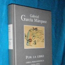 Libros de segunda mano: GABRIEL GARCÍA MÁRQUEZ · POR LA LIBRE (OBRA PERIODÍSTICA [1974-1995]) · RBA/ALFAGUARA, 2004. Lote 110367795