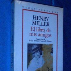 Libros de segunda mano: HENRY MILLER, EL LIBRO DE MIS AMIGOS · GRIJALBO, 1989 · TRAD: R. ANDREU Y G. RODRÍGUEZ. Lote 110443079