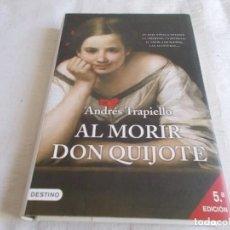 Libros de segunda mano: AL MORIR DON QUIJOTE ANDRÉS TRAPIELLO. Lote 111365343