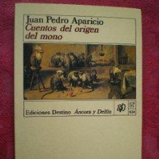 Libros de segunda mano: CUENTOS DEL ORIGEN DEL MONO. JUAN PEDRO APARICIO. ÁNCORA Y DELFÍN 634. DESTINO.. Lote 111417899