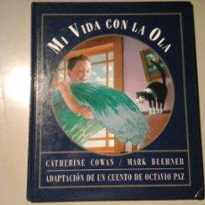 Libros de segunda mano: OCTAVIO PAZ / MARK BUEHNER. MI VIDA CON LA OLA. 1ª EDICIÓN EN ESPAÑOL 2003 KÓKINOS.ILUSTRACIÓN. RARO. Lote 111447111