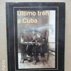 Libros de segunda mano: ÚLTIMO TREN A CUBA. LUIS ARIAS ARGÜELLES-MERES.. Lote 184823093