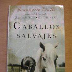 Libros de segunda mano: CABALLOS SALVAJES - JEANNETTE WALLS. Lote 111901031