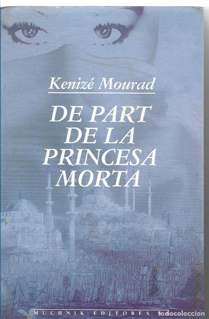 DE PART DE LA PRINCESA MORTA - KENIZÉ MOURAD - MUCHNIK EDITORES 1993 (Libros de Segunda Mano (posteriores a 1936) - Literatura - Narrativa - Otros)