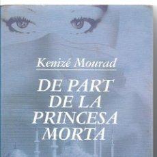 Libros de segunda mano: DE PART DE LA PRINCESA MORTA - KENIZÉ MOURAD - MUCHNIK EDITORES 1993. Lote 112309783