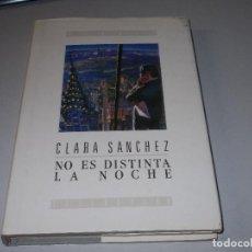 Libros de segunda mano: NO ES DISTINTA LA NOCHE, CLARA SÁNCHEZ. DEBATE LITERATURA 1ª ED. OCTUBRE 1.990. Lote 112321151