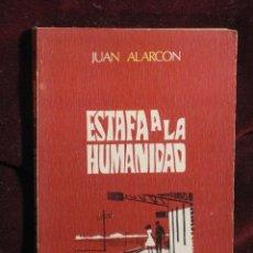 Libros de segunda mano: JUAN ALARCÓN. ESTAFA A LA HUMANIDAD. Lote 112395663