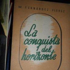 Libros de segunda mano: LA CONQUISTA DEL HORIZONTE, WENCESLAO FERNÁNDEZ FLOREZ, ED. LIBRERÍA GENERAL, INTONSO. Lote 112539807