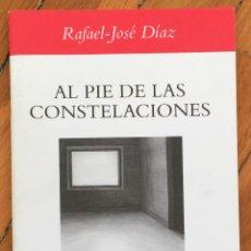 Libros de segunda mano: RAFAEL-JOSÉ DÍAZ: AL PIE DE LAS CONSTELACIONES - DEDICATORIA AUTÓGRAFA DEL AUTOR. Lote 112785639