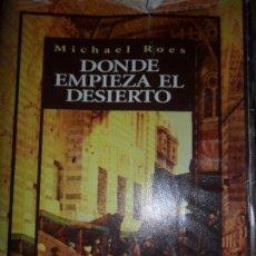 Libros de segunda mano: DONDE EMPIEZA EL DESIERTO, MICHAEL ROES, ED. EDHASA. Lote 112915415