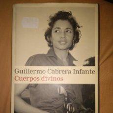 Libros de segunda mano: GUILLERMO CABRERA IFANTE CUERPOS DIVINOS GALAXIA GUTTEMBERG. Lote 112916315