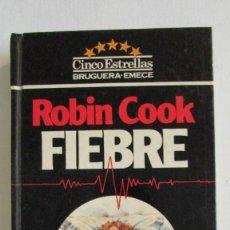 Libros de segunda mano: ROBIN COOK - FIEBRE . EDITORIAL BRUGUERA/ EMECÉ 1983 / 1ª EDICION CINCO ESTRELAS. Lote 112964999