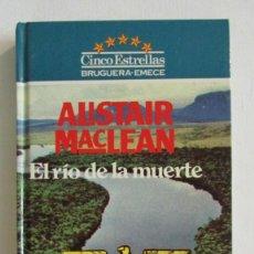 Libros de segunda mano: ALISTAIR MACLEAN EL RIO DE LA MUERTE . EDITORIAL BRUGUERA/ EMECÉ 1983 / 1ª EDICION CINCO ESTRELAS. Lote 112965087