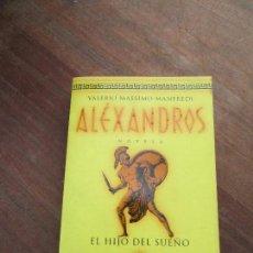 Libros de segunda mano: LIBRO ALÉXANDROS EL HIJO DEL SUEÑO VALERIO MASSIMO 1999 GRIJALBO L-17378. Lote 112965759