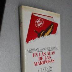 Libros de segunda mano: EN LAS ALAS DE LAS MARIPOSAS / GERMÁN SÁNCHEZ ESPESO / PLAZA & JANÉS 1ª EDICIÓN 1985. Lote 112999359