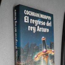 Libros de segunda mano: EL REGRESO DEL REY ARTURO / COCHRAN - MURPHY / CÍRCULO DE LECTORES. Lote 112999695
