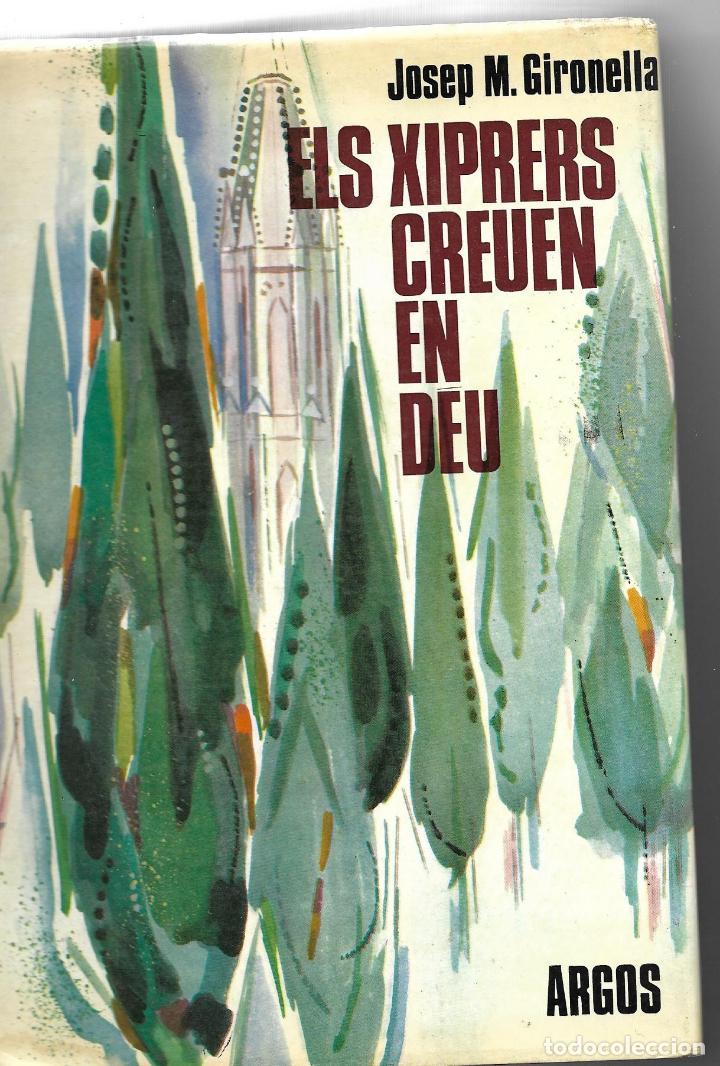 ELS XIPRES CREUEN EN DEU - JOSEP M. GIRONELLA - EDITORIAL ARGO 1967 - TAPA DURA (Libros de Segunda Mano (posteriores a 1936) - Literatura - Narrativa - Otros)