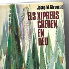 Libros de segunda mano: ELS XIPRES CREUEN EN DEU - JOSEP M. GIRONELLA - EDITORIAL ARGO 1967 - TAPA DURA. Lote 113045663