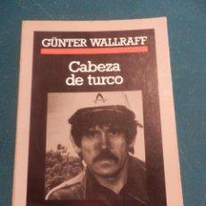 Libros de segunda mano: CABEZA DE TURCO - LIBRO DE GÜNTER WALLRAFF - ANAGRAMA (CRÓNICAS) Nº 1 - AÑO 1987. Lote 113047859