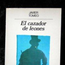 Libros de segunda mano: JAVIER TOMEO - EL CAZADOR DE LEONES - DEDICATORIA DEL AUTOR - DEDICADO - PRIMERA EDICION -AUTOGRAFO. Lote 113061683