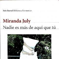 Libros de segunda mano: NADIE ES MÁS DE AQUÍ QUE TÚ - MIRANDA JULY - SEIX BARRAL - BIBLIOTECA FORMENTOR. Lote 113066952