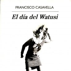 Libros de segunda mano: EL DÍA DEL WATUSI - FRANCISCO CASAVELLA - ANAGRAMA - NARRATIVA HISPÁNICA. Lote 113068439