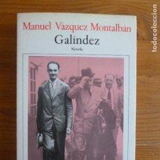 Libros de segunda mano: GALÍNDEZ NOVELA. VÁZQUEZ MONTALBAN, MANUEL ED. SEIX BARRAL. (1990) 354PP. Lote 113079035