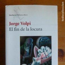 Libros de segunda mano: EL FIN DE LA LOCURA JORGE VOLPI SEIX BARRAL, BARCELONA (2003) 475PP. Lote 113080667