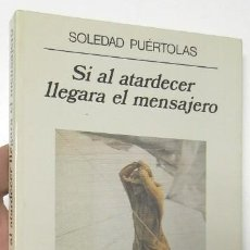 Libros de segunda mano: SI AL ATARDECER LLEGARA EL MENSAJERO - SOLEDAD PUÉRTOLAS (ANAGRAMA, 1995, 1ª EDICIÓN). Lote 113094043