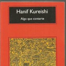 Libros de segunda mano: HANIF KUREISHI. ALGO QUE CONTARTE. ANAGRAMA. Lote 113112347