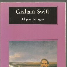Libros de segunda mano: GRAHAM SWIFT. EL PAIS DEL AGUA. ANAGRAMA. Lote 113112623