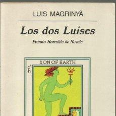 Libros de segunda mano: LUIS MAGRINYA. LOS DOS LUISES. ANAGRAMA. Lote 113114227