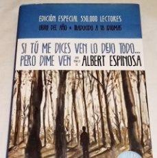 Libros de segunda mano: SI TÚ ME DICES VEN LO DEJO TODO...PERO DIME VEN; ALBERT ESPINOSA - GRIJALBO 2011. Lote 113139603