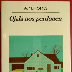 Libros de segunda mano: A. M. HOMES . OJALÁ NOS PERDONEN . ANAGRAMA. Lote 113177027