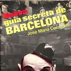 Libros de segunda mano: NUEVA GUÍA SECRETA DE BARCELONA - JOSÉ MARÍA CARANDELL - EDICIONES MARTÍNEZ ROCA - NUEVA FONTANA. Lote 113193318