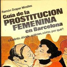 Libros de segunda mano: GUÍA DE LA PROSTITUCIÓN FEMENINA EN BARCELONA - RAMÓN DRAPER MIRALLES - MARTINEZ ROCA. Lote 113194064